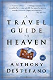 A Travel Guide to Heaven, Anthony DeStefano, 0385509898