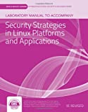 Laboratory Manual To Accompany Security Strategies In Linux Platforms And Applications (Jones & Bartlett Learning Information Systems Security & Assurance Series)