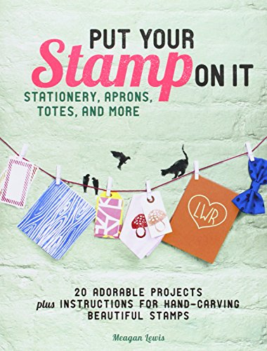 Put Your Stamp on It: 20 Adorable Projects, Plus Instructions for Hand-Carving Beautiful Stamps by Chronicle Books