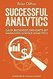 Successful Analytics: Gain Business Insights by Managing Google Analytics