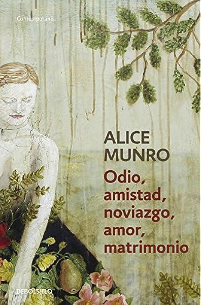 Odio, amistad, noviazgo, amor, matrimonio Contemporánea: Amazon.es: Munro, Alice, Marcelo Cohen;: Libros