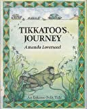 img - for Tikkatoo's Journey: An Eskimo Folk Tale (Folk Tales of the World) by Amanda Loverseed (1990-03-03) book / textbook / text book
