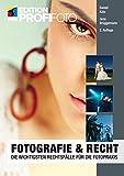 Fotografie und Recht (mitp Edition ProfiFoto): Die wichtigsten Rechtsfälle für die Fotopraxis