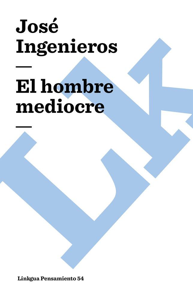 El hombre mediocre (Pensamiento) (Spanish Edition) PDF