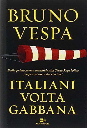 Italiani voltagabbana: Dalla prima guerra mondiale alla Terza Repubblica sempre sul carro dei vincitori (Italian Edition)