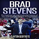 Brad Stevens: The Inspiring Life and Leadership Lessons of One of Basketball's Greatest Young Coaches Audiobook by Clayton Geoffreys Narrated by Todd Mansfield