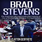 Brad Stevens: The Inspiring Life and Leadership Lessons of One of Basketball's Greatest Young Coaches Hörbuch von Clayton Geoffreys Gesprochen von: Todd Mansfield
