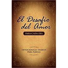 El Desafío del Amor para Cada Día: Devocionales Diarios para Parejas (Spanish Edition)