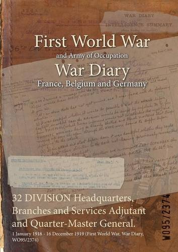 Download 32 Division Headquarters, Branches and Services Adjutant and Quarter-Master General.: 1 January 1918 - 16 December 1919 (First World War, War Diary, Wo95/2374) PDF