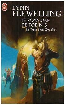Le Royaume de Tobin, Tome 5 : La Troisième Orëska par Flewelling