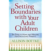 Setting Boundaries® with Your Adult Children: Six Steps to Hope and Healing for Struggling Parents