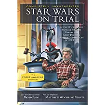 Star Wars on Trial: The Force Awakens Edition: Science Fiction and Fantasy Writers Debate the Most Popular Science Fiction Films of All Time (Smart Pop)