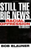 Still The Big News: Racial Oppression In America