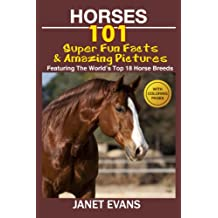 Horses: 101 Super Fun Facts and Amazing Pictures (Featuring The World's Top 18 Horse Breeds With Coloring Pages)