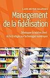 Management de la fidélisation : Développer la relation client : de la stratégie aux technologies numériques