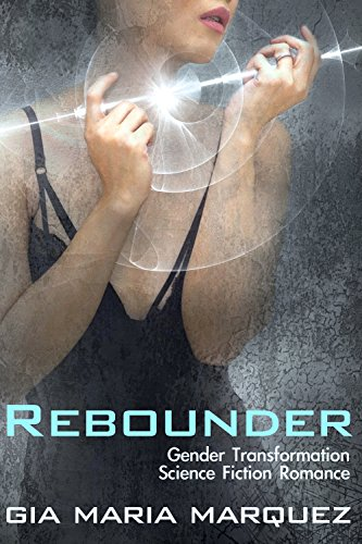 Rebounder: Gender Transformation Science Fiction Romance