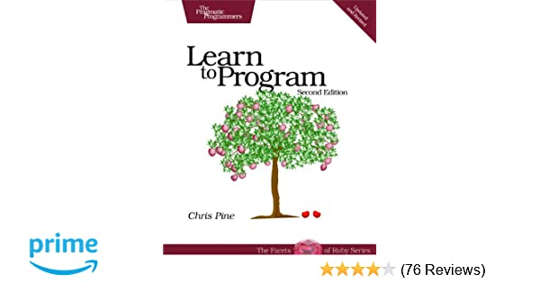 Learn to Program, Second Edition (The Facets of Ruby Series