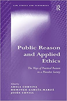Public Reason and Applied Ethics: The Ways of Practical Reason in a Pluralist Society (Law, Ethics and Economics)