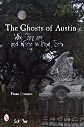 Ghosts of Austin, Texas: Who They Are and Where to Find Them