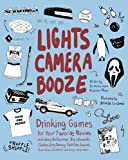 img - for Lights Camera Booze: Drinking Games for Your Favorite Movies including Anchorman, Big Lebowski, Clueless, Dirty Dancing, Fight Club, Goonies, Home Alone, Karate Kid and Many, Many More book / textbook / text book