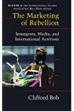 The Marketing of Rebellion: Insurgents, Media, and International Activism (Cambridge Studies in Contentious Politics)