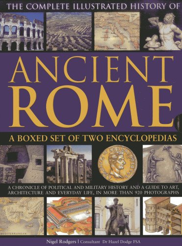 The Complete Illustrated History of Ancient Rome: A boxed set of two encyclopedias: A chronicle of political and militar