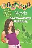 Alexis and the Sacramento Surprise, Erica Rodgers, 1602602700
