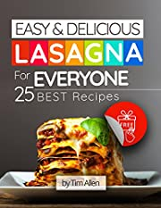 EASY AND DELICIOUS LASAGNA FOR EVERYONE.  25 BEST RECIPES.