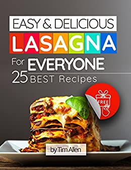 EASY AND DELICIOUS LASAGNA FOR EVERYONE. 25 BEST RECIPES. by [Allen , Tim ]