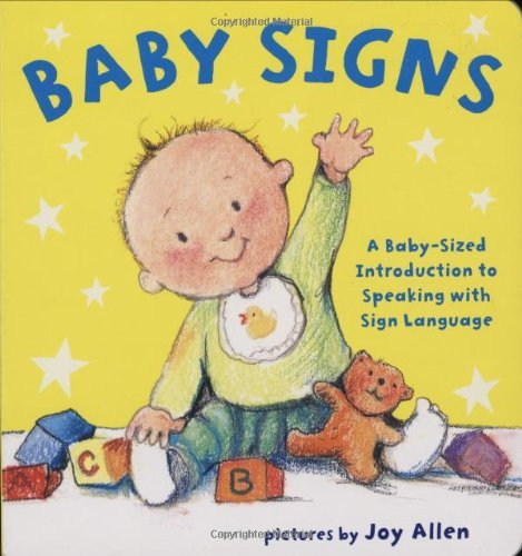 Baby Signs by Joy Allen (Illustrator) › Visit Amazon's Joy Allen Page search results for this author Joy Allen (Illustrator) (14-Feb-2008) Board book