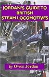 Jordan's Guide to British Steam Locomotives, Owen Jordan and Chris White, 1872438709