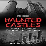Haunted Castles: Behind the Gates of the World's Scariest Castles | Max Mason Hunter