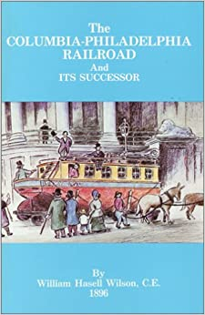 The Columbia-Philadelphia Railroad and Its Successor