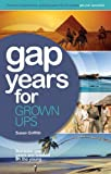 Gap Years for Grown Ups: Because Gap Years are Wasted on the Young . . .
