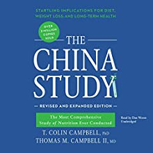 The China Study, Revised and Expanded Edition: The Most Comprehensive Study of Nutrition Ever Conducted and the Startling Implications for Diet, Weight Loss, and Long-Term Health Audiobook by T. Colin Campbell PhD, Thomas M. Campbell II MD Narrated by Dan Woren