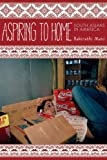 Aspiring to Home : South Asians in America, Mani, Bakirathi, 0804777993