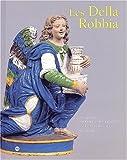 Les Della Robbia. Sculptures en terre cuite émaillée de la Renaissance italienne