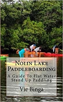 Book Nolin Lake Paddleboarding: A Guide To Flat Water Stand Up Paddling