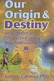 Our Origin and Destiny, Kathy L. Callahan, 0876043686