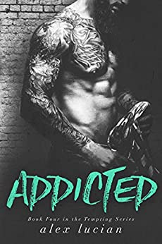 Addicted (The Tempting Series Book 4) by [Lucian, Alex]