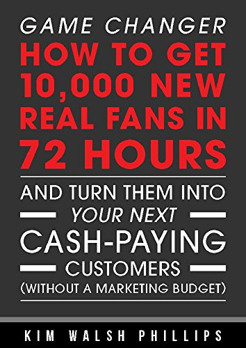 Game Changer: How to get 10,000 new real fans in 72 hours and turn them into your next cash-paying customers (Without a marketing budget) cover