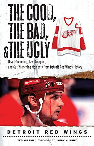 Jaw-Dropping The Good the Bad /& the Ugly: Detroit Red Wings: Heart-Pounding and Gut-Wrenching Moments from Detroit Red Wings History
