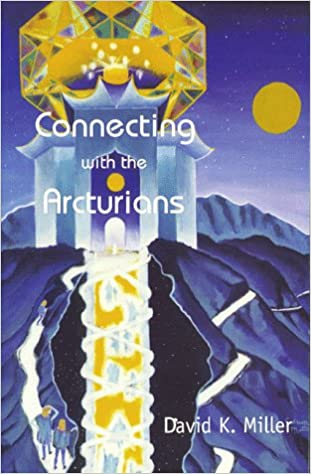 Connecting With the Arcturians: Amazon in: David K  Miller