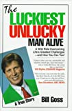 The Luckiest Unlucky Man Alive, Bill Goss, 1884962173