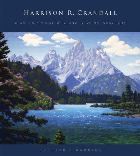 Landscape Grand Teton National Park - Harrison R. Crandall: Creating a Vision of Grand Teton National Park