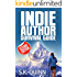 Indie Author Survival Guide (Second Edition) (Crafting a Self-Publishing Career Book 1)
