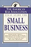 The American Bar Association Legal Guide for Small Business, American Bar Association Staff and American Bar Association, 0812930150