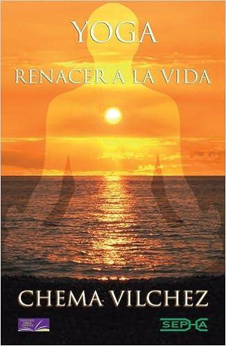 Yoga, renacer a la vida (Libros Abiertos) (Spanish Edition ...