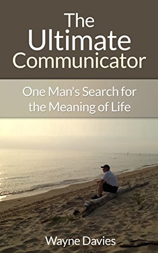 The Ultimate Communicator: One Man's Search for the Meaning of Life