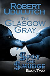 The Glasgow Gray: Spot and Smudge - Book Two